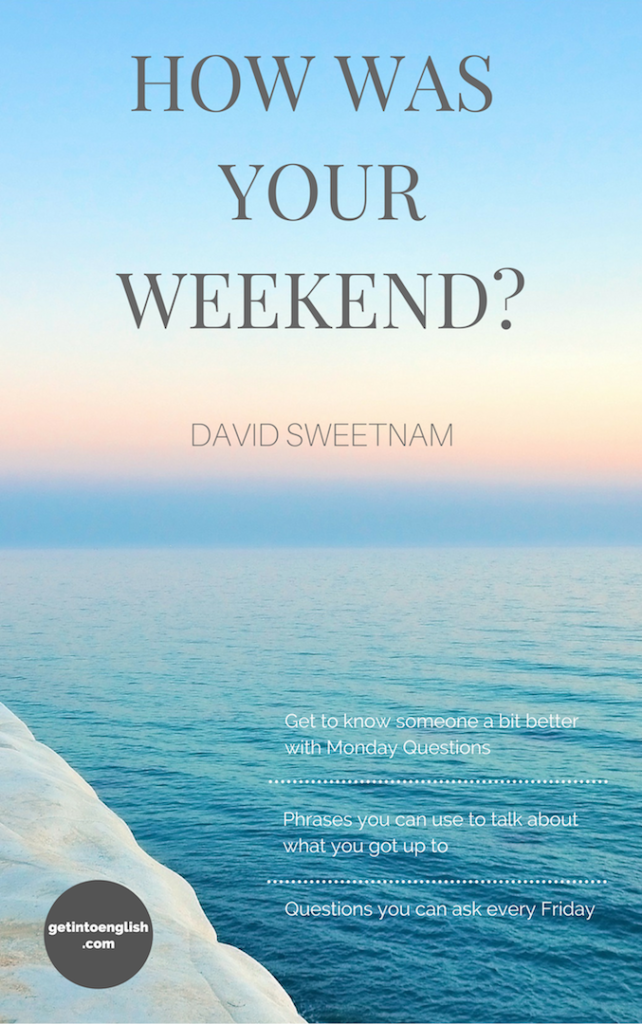 """What Did You Get Up To This Weekend?"""" – Weekend Phrases"""